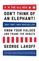 New Book! – The ALL NEW Don't Think of an Elephant! Know Your Values and Frame the Debate